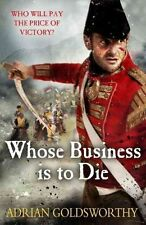 Whose Business is to Die (Napoleonic Wars 5), Goldsworthy, Adrian, New condition