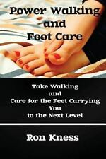Power Walking and Foot Care : Take Walking and Care for the Feet Carrying You...