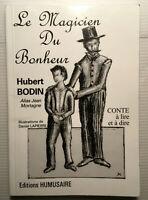 LE MAGICIEN du BONHEUR Hubert BODIN +SIGNATURE+LIVRE ILLUSTRE POESIE CONTE MAGIE