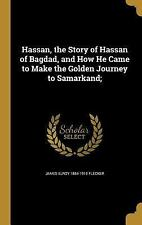 Hassan, the Story of Hassan of Bagdad, and How He Came to Make the Golden...