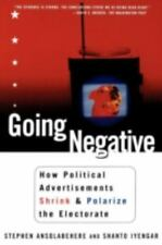 Going Negative by Stephen Ansolabehere and Shanto Iyengar (1997, Paperback)