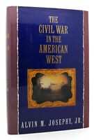 Alvin M. Josephy Jr.  THE CIVIL WAR IN THE AMERICAN WEST  1st Edition 2nd Printi