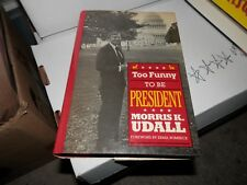 Mo Udall - Too Funny to be President - SIGNED 1st Edition H/C DJ