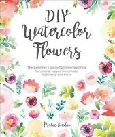 DIY Watercolor Flowers : The Beginner's Guide to Flower Painting for Journal ...