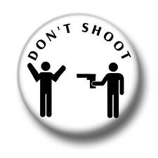 Don't Shoot 1 Inch / 25mm Pin Button Badge Guns Police Justice Liberty Protect