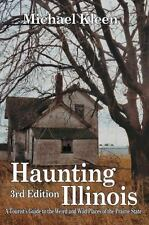 Haunting Illinois : A Tourist's Guide to the Weird and Wiid Places of the...