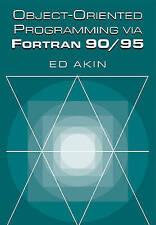 NEW Object-Oriented Programming via Fortran 90/95 by Ed Akin