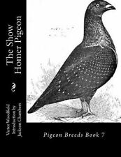 Pigeon Breeds: The Show Homer Pigeon : Pigeon Breeds Book 7 by Victor.