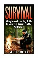 Survival : A Beginners Prepping Guide to Survive a Disaster in the Wilderness...