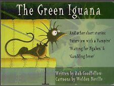 THE GREEN IGUANA & Other Short Stories - Rob Goodfellow & Weldon Neville 1999