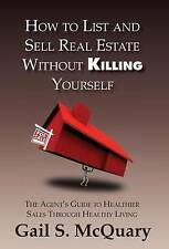 How to Sell and List Real Estate Without Killing Yourself by
