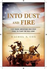 Into Dust and Fire Five Young Americans Who Went First to Fight the Nazi R Cox