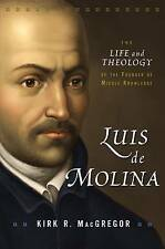 Luis de Molina: The Life and Theology of the Founder of Middle Knowledge by...