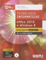 Tecnologie informatiche. Office 2010 e Windows 8. Ediz. openschool. Per le Scuol