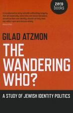 The Wandering Who: A Study of Jewish Identity Politics (Paperback or Softback)