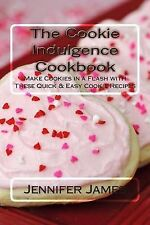 The Cookie Indulgence Cookbook - Make Cookies in a Flash with These Quick & Easy