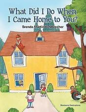 What Did I Do When I Came Home to You? by Brenda Martin Kohlbrecher (2015,...
