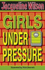 Girls Under Pressure,Jacqueline Wilson, Nick Sharratt