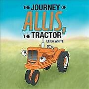Journey of Allis, the Tractor, Paperback by White, Leila, Brand New, Free shi...