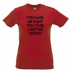 Sassy Womens TShirt You Make Me Want You To Be Better Person Couple Relationship