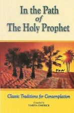 In the Path of the Holy Prophet : Classic Traditions for Contemplation by...