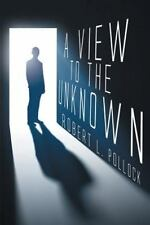 A View to the Unknown by Robert L. Pollock (2015, Paperback)