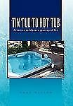 Tin Tub to Hot Tub : Primitive to Modern Journey of Me by Anne Nelson (2010,...