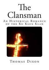 Clansman : An Historical Romance of the Ku Klux Klan: By Dixon, Thomas