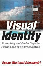 Visual Identity: Promoting and Protecting the Public Face of an Organization:...