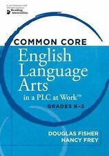 Common Core English Language Arts in a PLC at Work, Grades K-2, Douglas Fisher,