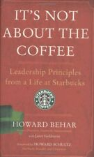 Its Not About the Coffee: Leadership Principles from a Life at Starbucks by How