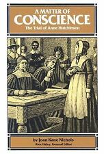 A Matter of Conscience : The Trial of Anne Hutchinson by Joan K. Nichols