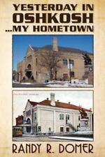 Yesterday in Oshkosh... My Hometown by Randy R. Domer (2013, Paperback)