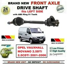 FOR OPEL VAUXHALL MOVANO 2.5DTi 2.5CDTi 2001-2006 NEW FRONT AXLE LEFT DRIVESHAFT