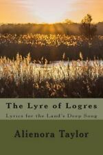 The Lyre of Logres : Lyrics for the Land's Deep Song by Alienora Taylor...