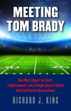 Meeting Tom Brady: One Man's Quest for Truth, Enlightenment, and a Simple Game o