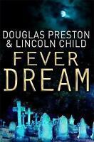 Fever Dream by Douglas Preston, Lincoln Child (Paperback) New Book