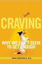 Craving : Why We Can't Seem to Get Enough by Omar Manejwala (2013, Paperback)