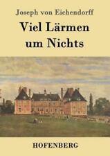 Viel Larmen Um Nichts by Joseph Von Eichendorff (2016, Paperback)