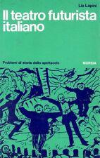 IL TEATRO FUTURISTA ITALIANO LIA LAPINI MURSIA (QA238)
