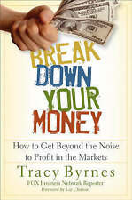 NEW Break Down Your Money: How to Get Beyond the Noise to Profit in the Markets