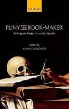 Pliny the Book-Maker. Betting on Posterity in the Epistles (Hardback book, 2015)