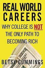 Real World Careers : Why College Is Not the Only Path to Becoming Rich by...