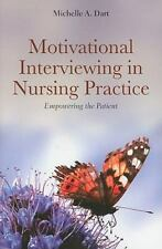Motivational Interviewing In Nursing Practice: Empowering The Patient: By Mic...