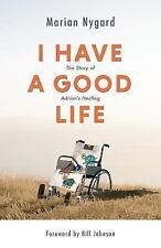 I Have a Good Life: By Nygard, Marian Johnson, Bill