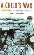 A CHILD'S WAR: BRITAIN'S CHILDREN IN THE SECOND WORLD WAR, New, MIKE BROWN Book