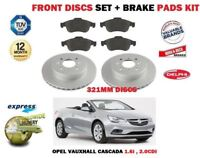 FOR OPEL VAUXHALL CASCADA 2013-> FRONT BRAKE DISCS 321mm SET + PAD KIT