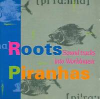 ROOTS PIRANHA SOUNDTRACKS INTO WORLDMUSIC CD E519