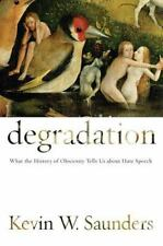 Degradation : What the History of Obscenity Tells Us about Hate Speech by...