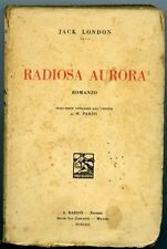 Radiosa aurora - Jack London. A. Barion, Milano 1929. 413 pp, copertina leg